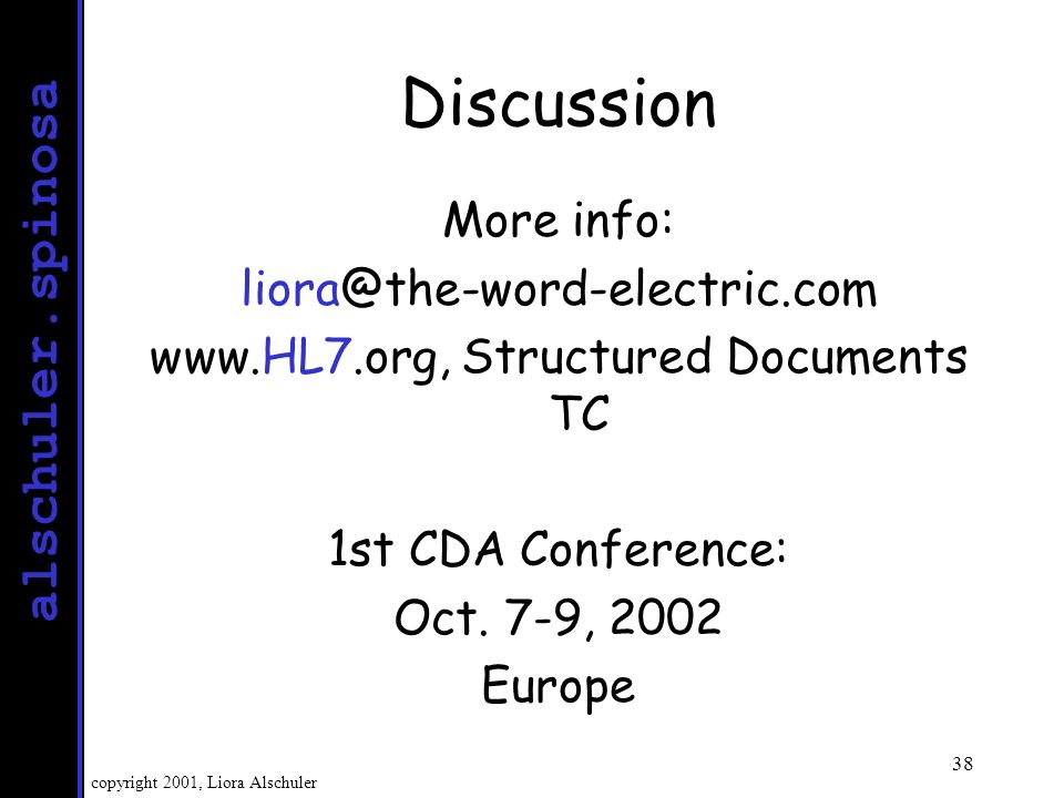 alschuler.spinosa copyright 2001, Liora Alschuler 38 Discussion More info:   Structured Documents TC 1st CDA Conference: Oct.