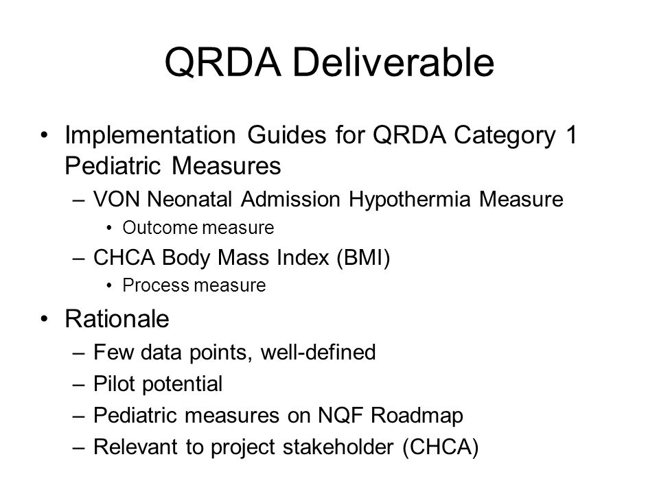 QRDA Deliverable Implementation Guides for QRDA Category 1 Pediatric Measures –VON Neonatal Admission Hypothermia Measure Outcome measure –CHCA Body M