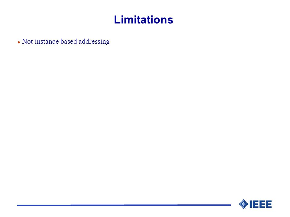 Limitations l Not instance based addressing
