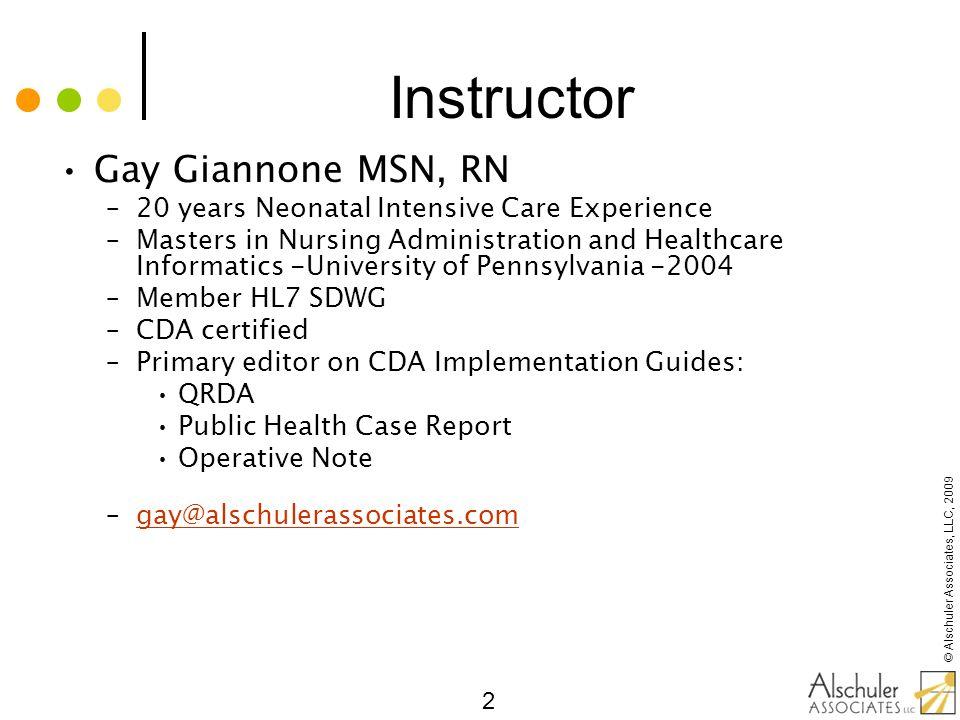 © Alschuler Associates, LLC, 2009 23 CDA Header: Metadata Identify –Patient –Provider –Document type...