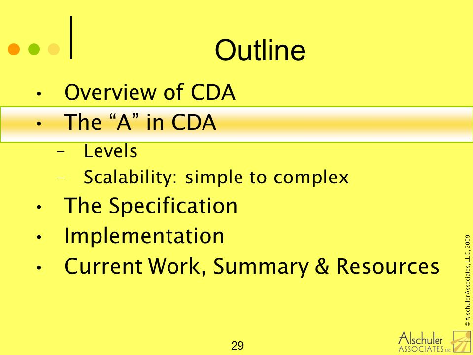 © Alschuler Associates, LLC, 2009 29 Outline Overview of CDA The A in CDA –Levels –Scalability: simple to complex The Specification Implementation Cur