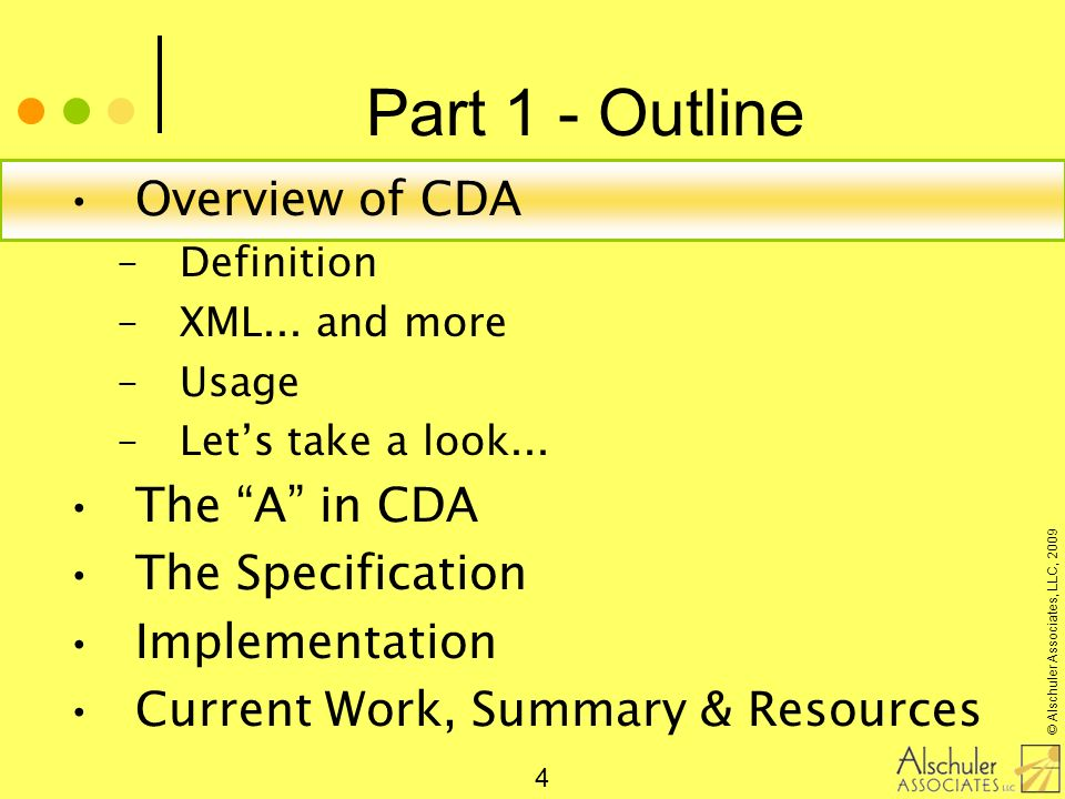 © Alschuler Associates, LLC, 2009 5 Clinical Document Architecture ANSI/HL7 CDA R1.0-2000 ANSI/HL7 CDA R2.0-2005 Created & maintained by HL7 Structured Documents Work Group (SDWG) A specification for document exchange using –XML, –the HL7 Reference Information Model (RIM) –Version 3 methodology –and vocabulary (SNOMED, ICD, local,…) CDA History