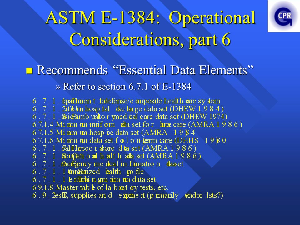 ASTM E-1384: Operational Considerations, part 6 Recommends Essential Data Elements Recommends Essential Data Elements »Refer to section 6.7.1 of E-1384