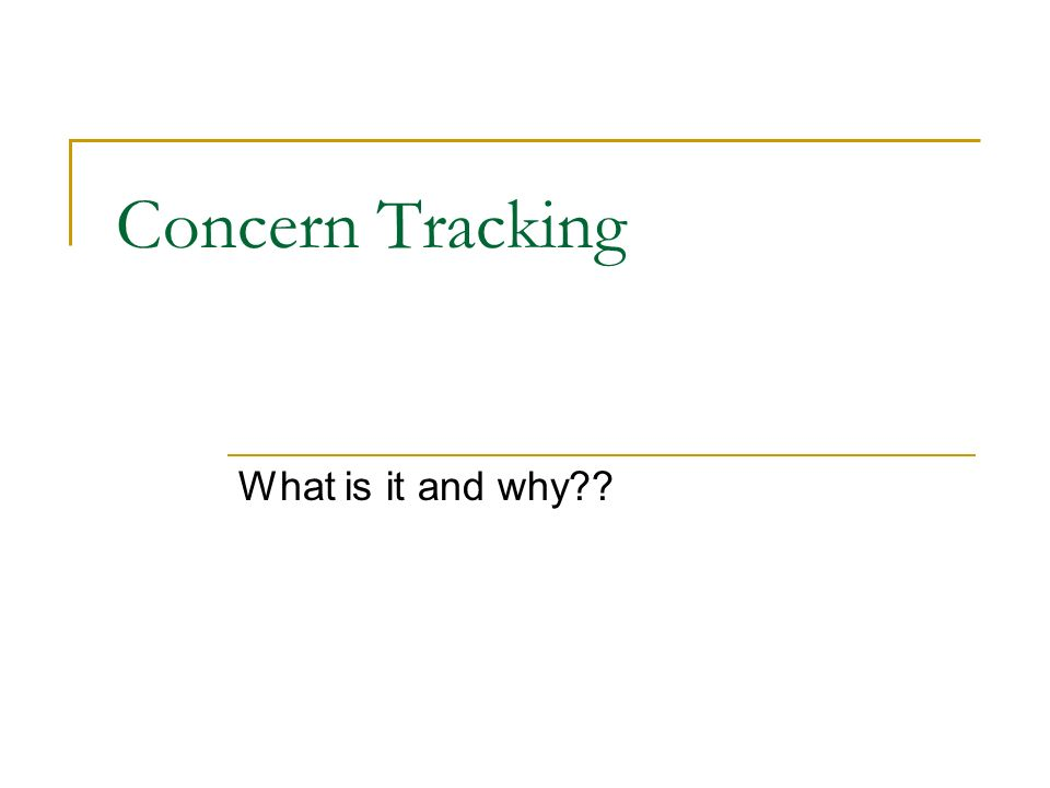 Concern Tracking What is it and why??