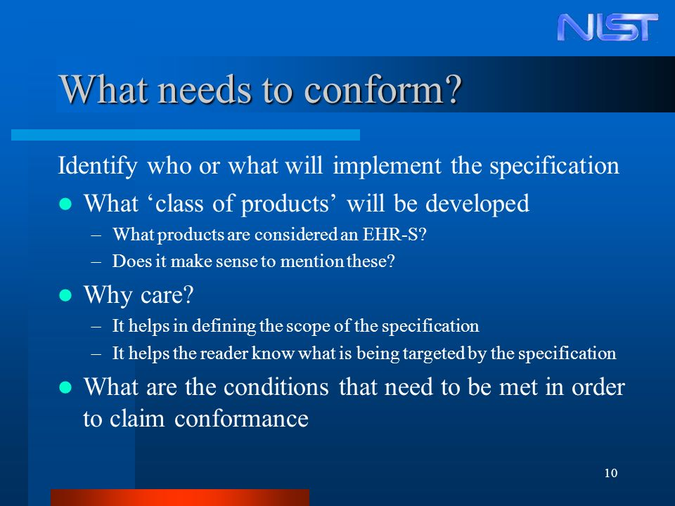 10 What needs to conform? Identify who or what will implement the specification What class of products will be developed –What products are considered