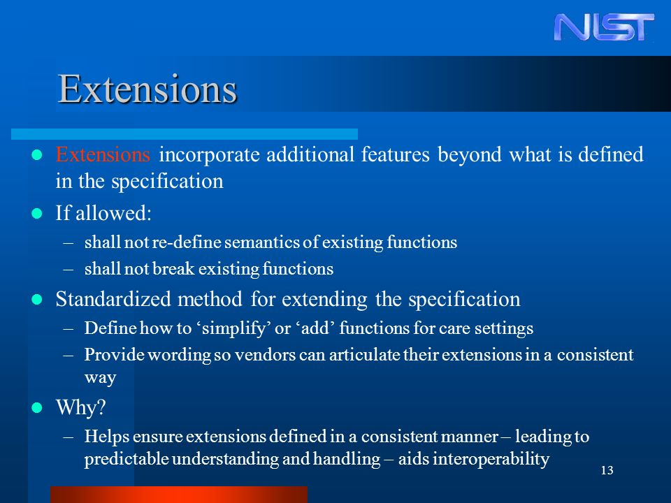 13 Extensions Extensions incorporate additional features beyond what is defined in the specification If allowed: –shall not re-define semantics of exi