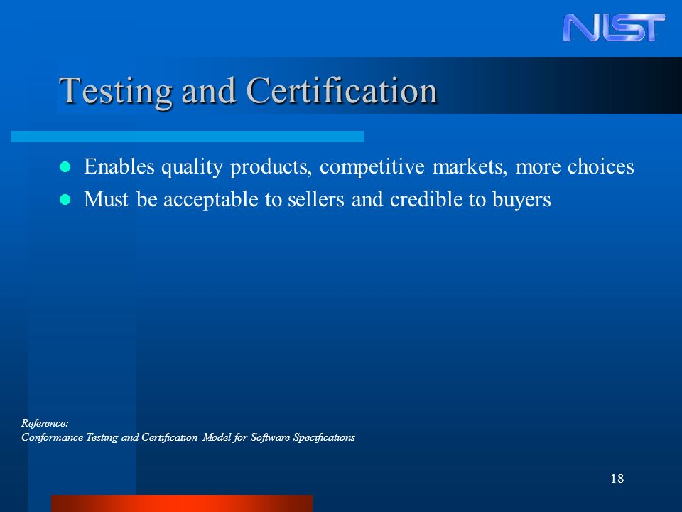 18 Testing and Certification Enables quality products, competitive markets, more choices Must be acceptable to sellers and credible to buyers Referenc