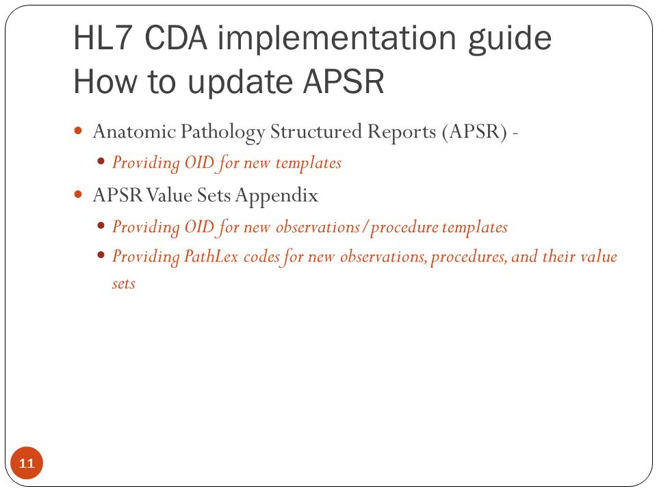 HL7 CDA implementation guide How to update APSR Anatomic Pathology Structured Reports (APSR) - Providing OID for new templates APSR Value Sets Appendix Providing OID for new observations/procedure templates Providing PathLex codes for new observations, procedures, and their value sets 11