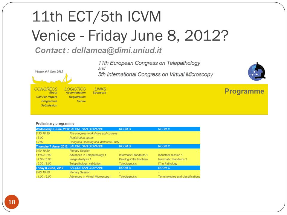 11th ECT/5th ICVM Venice - Friday June 8, 2012 18 Contact : dellamea@dimi.uniud.it