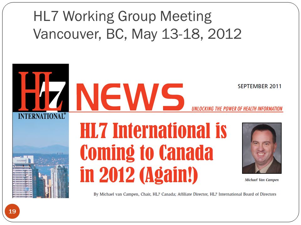 HL7 Working Group Meeting Vancouver, BC, May 13-18, 2012 19