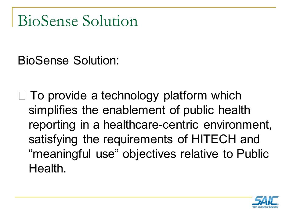 BioSense Solution BioSense Solution: To provide a technology platform which simplifies the enablement of public health reporting in a healthcare-centr