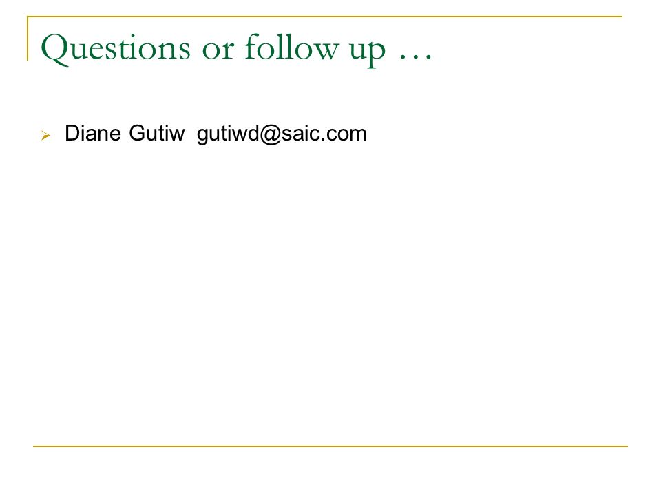 Questions or follow up … Diane Gutiw gutiwd@saic.com