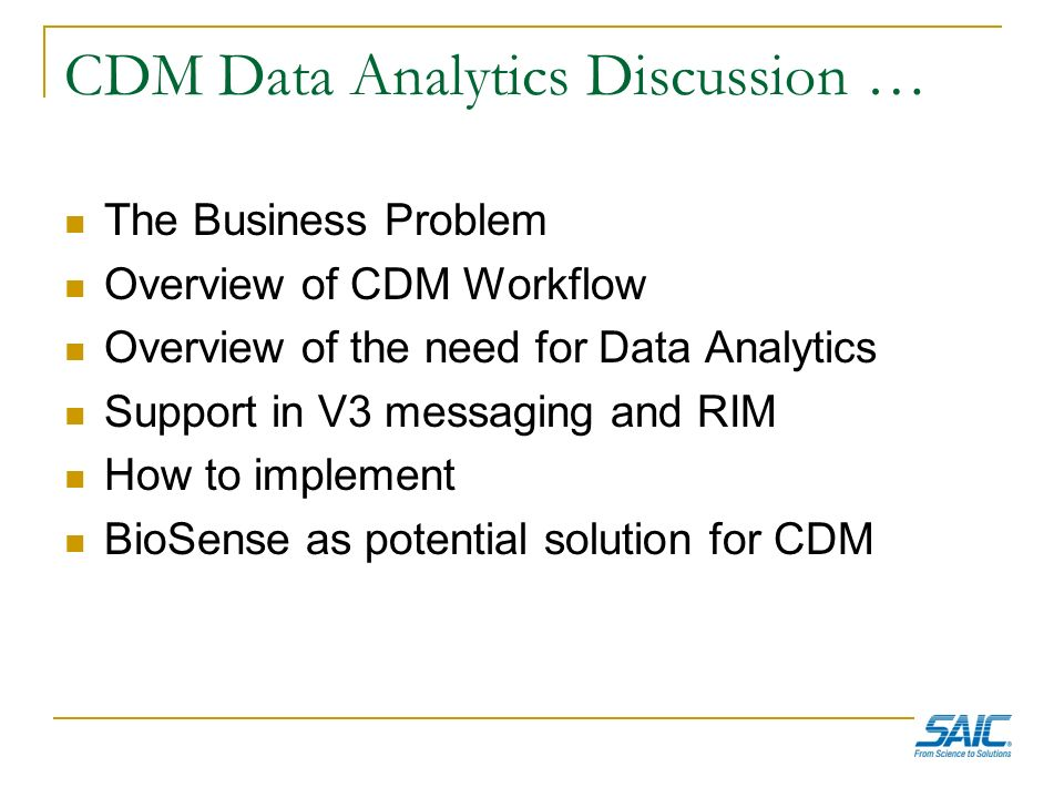 CDM Data Analytics Discussion … The Business Problem Overview of CDM Workflow Overview of the need for Data Analytics Support in V3 messaging and RIM