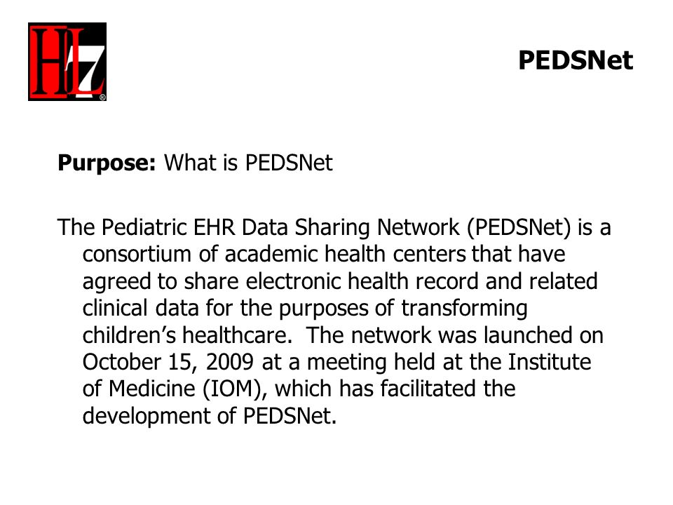 PEDSNet Purpose: What is PEDSNet The Pediatric EHR Data Sharing Network (PEDSNet) is a consortium of academic health centers that have agreed to share