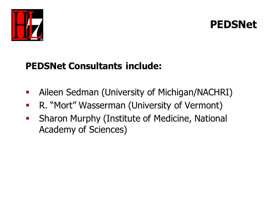 PEDSNet PEDSNet Consultants include: Aileen Sedman (University of Michigan/NACHRI) R. Mort Wasserman (University of Vermont) Sharon Murphy (Institute