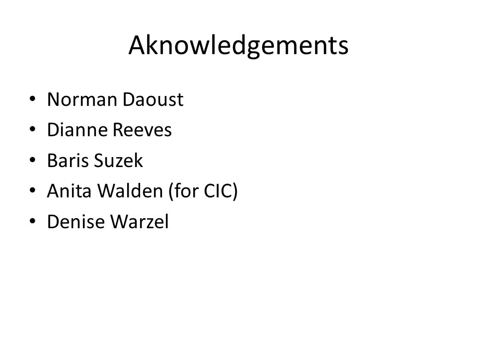 Aknowledgements Norman Daoust Dianne Reeves Baris Suzek Anita Walden (for CIC) Denise Warzel
