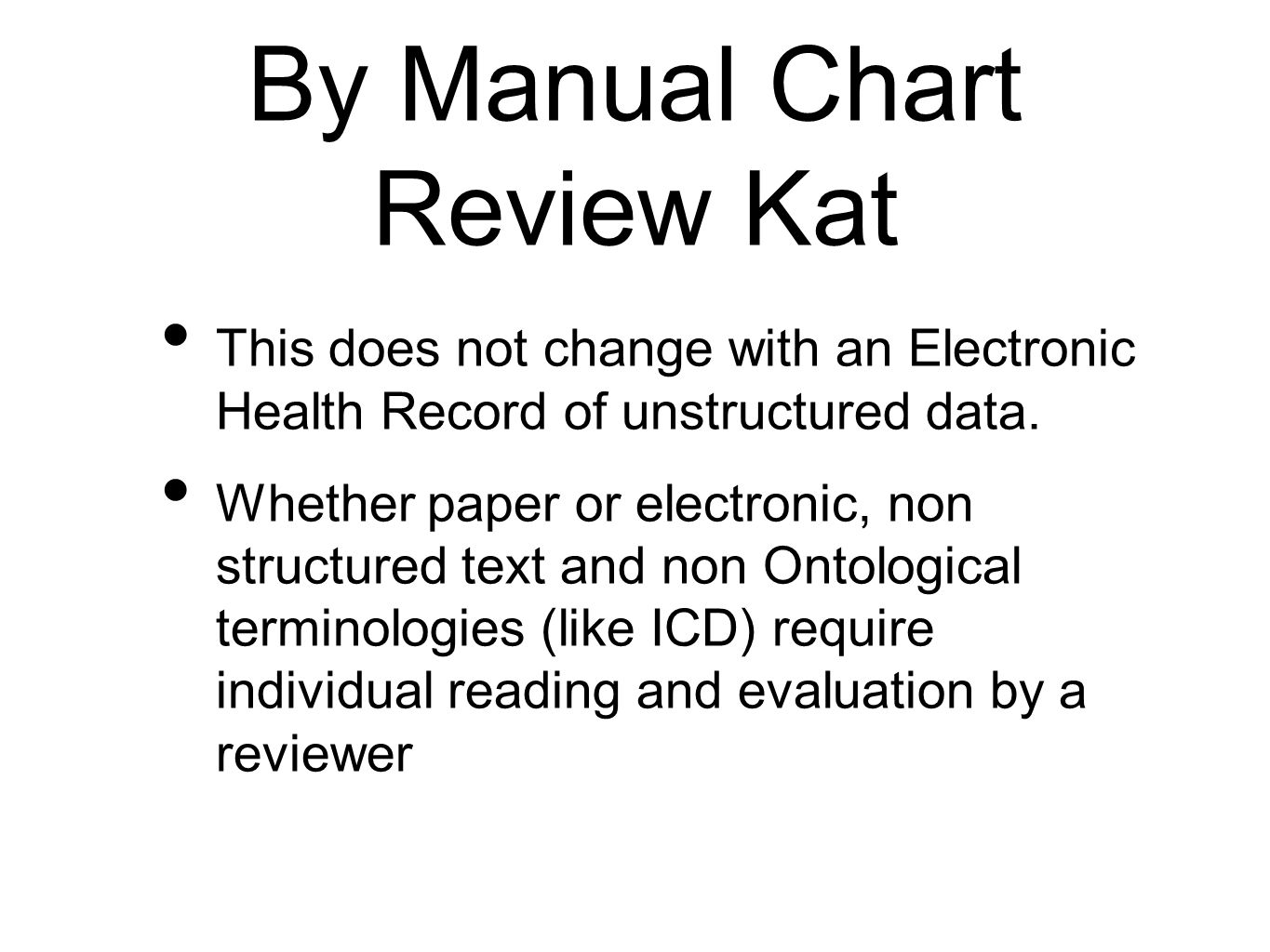 By Manual Chart Review Kat This does not change with an Electronic Health Record of unstructured data. Whether paper or electronic, non structured tex