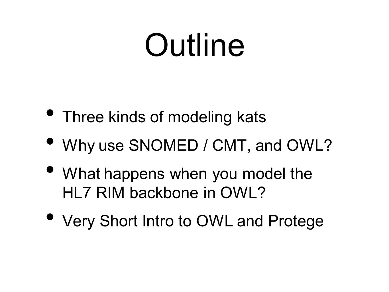 Outline Three kinds of modeling kats Why use SNOMED / CMT, and OWL? What happens when you model the HL7 RIM backbone in OWL? Very Short Intro to OWL a
