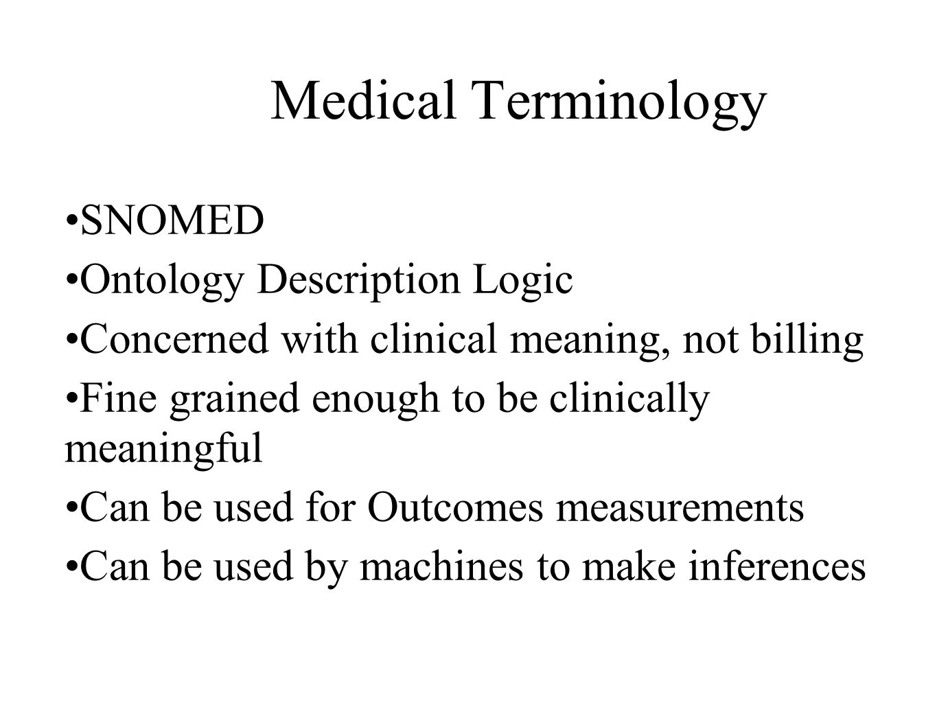 Medical Terminology SNOMED Ontology Description Logic Concerned with clinical meaning, not billing Fine grained enough to be clinically meaningful Can