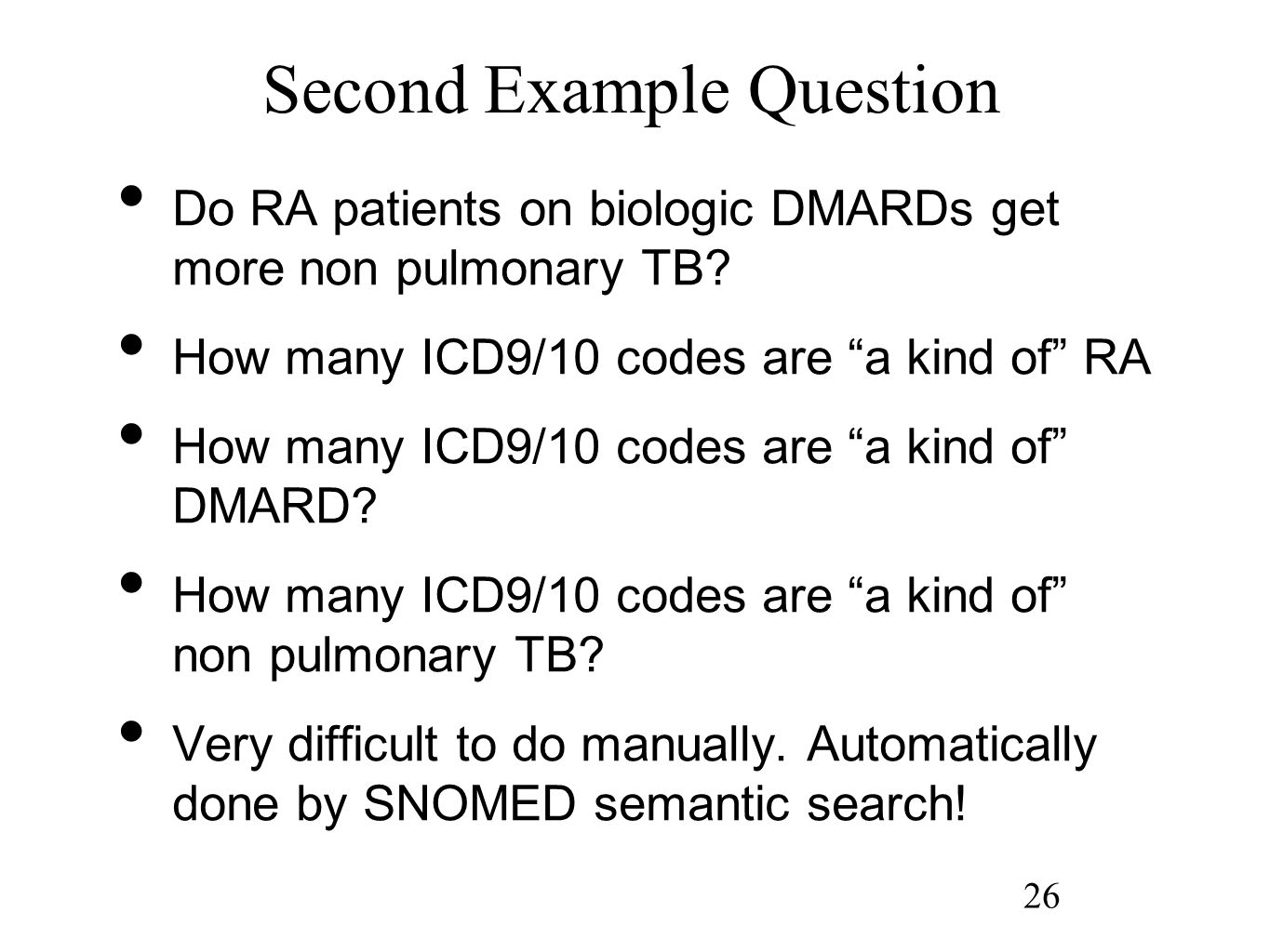 26 Second Example Question Do RA patients on biologic DMARDs get more non pulmonary TB? How many ICD9/10 codes are a kind of RA How many ICD9/10 codes