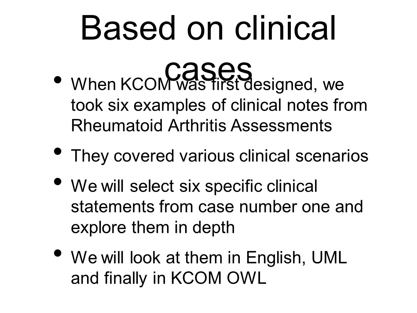 Based on clinical cases When KCOM was first designed, we took six examples of clinical notes from Rheumatoid Arthritis Assessments They covered variou