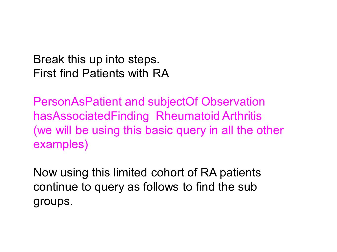 Break this up into steps. First find Patients with RA PersonAsPatient and subjectOf Observation hasAssociatedFinding Rheumatoid Arthritis (we will be