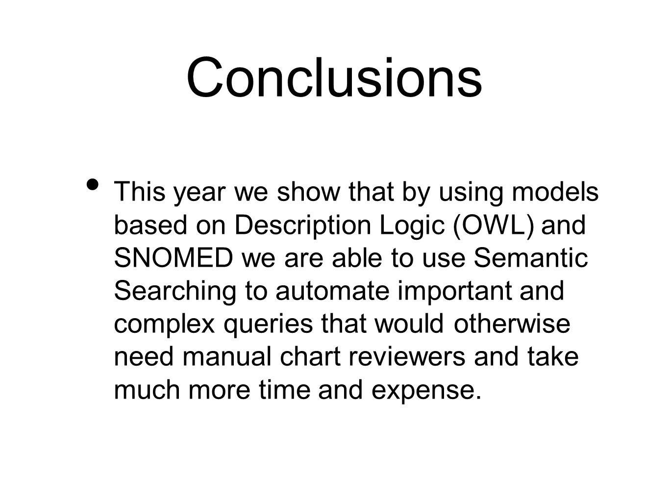 Conclusions This year we show that by using models based on Description Logic (OWL) and SNOMED we are able to use Semantic Searching to automate impor