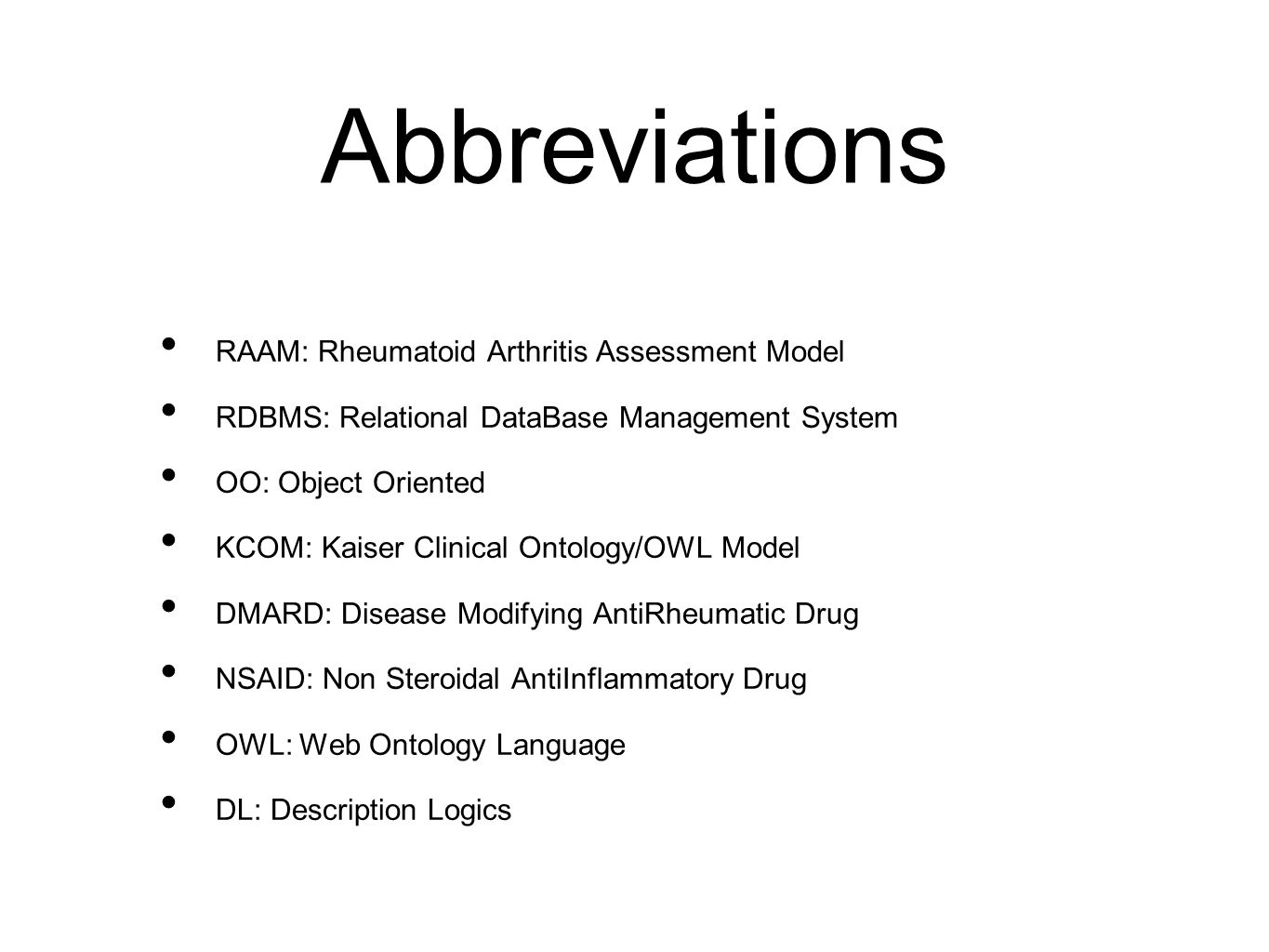 Abbreviations RAAM: Rheumatoid Arthritis Assessment Model RDBMS: Relational DataBase Management System OO: Object Oriented KCOM: Kaiser Clinical Ontol