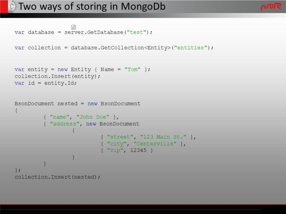 Two ways of storing in MongoDb var database = server.GetDatabase(