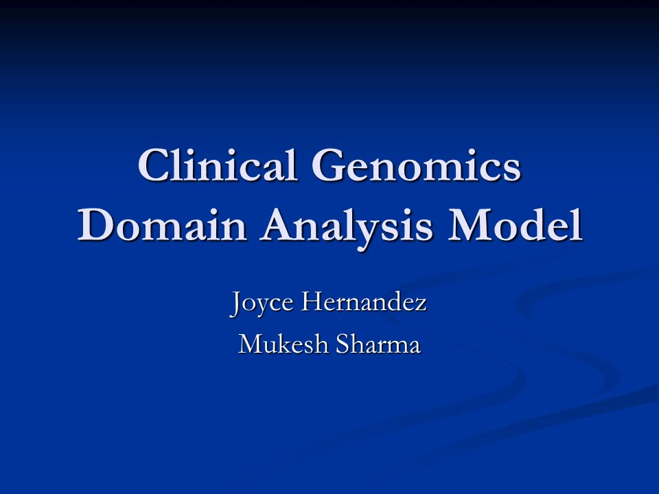 Clinical Genomics Domain Analysis Model Joyce Hernandez Mukesh Sharma