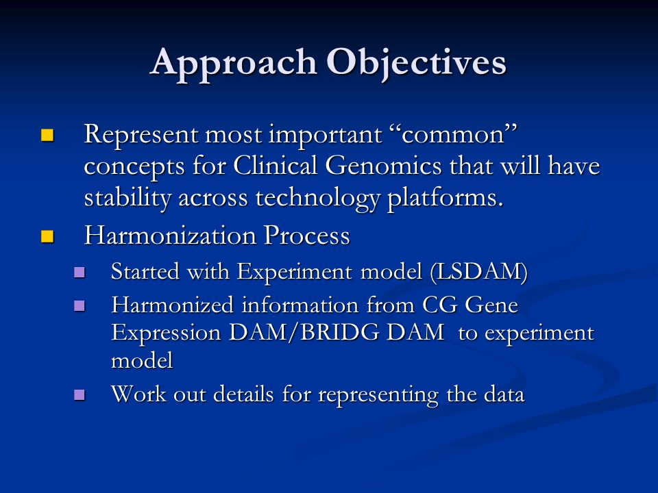Approach Objectives Represent most important common concepts for Clinical Genomics that will have stability across technology platforms.