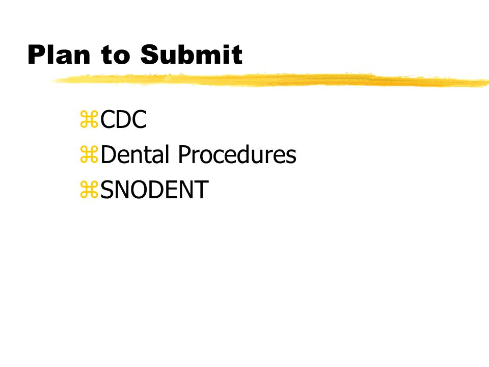 Plan to Submit zCDC zDental Procedures zSNODENT