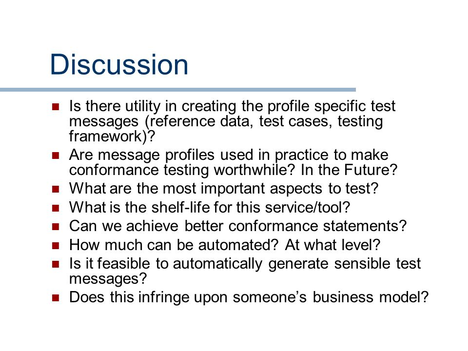 Discussion Is there utility in creating the profile specific test messages (reference data, test cases, testing framework)? Are message profiles used