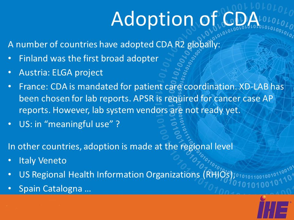 A number of countries have adopted CDA R2 globally: Finland was the first broad adopter Austria: ELGA project France: CDA is mandated for patient care coordination.