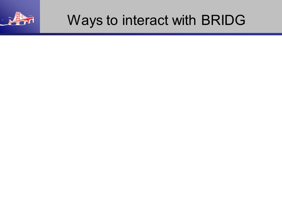 Ways to interact with BRIDG