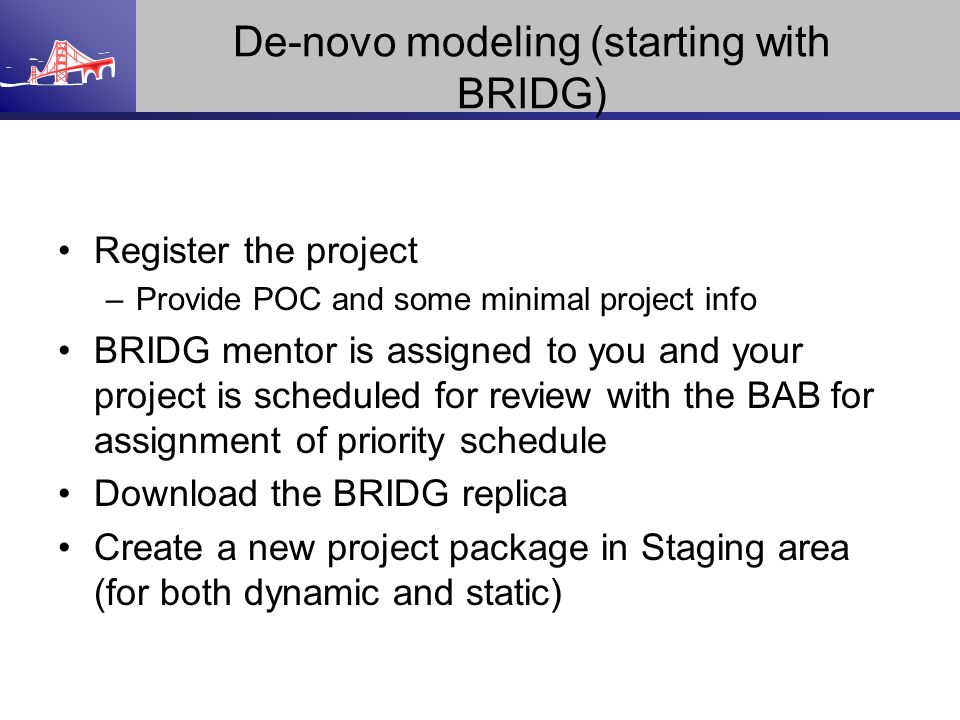 De-novo modeling (starting with BRIDG) Register the project –Provide POC and some minimal project info BRIDG mentor is assigned to you and your projec