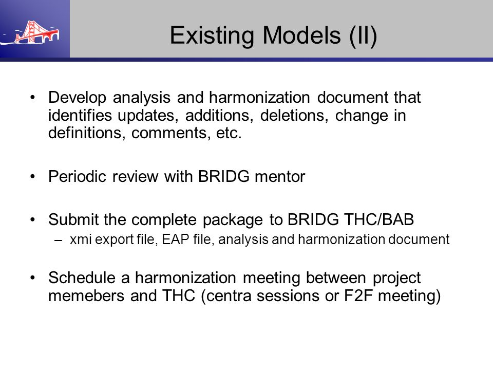 Existing Models (II) Develop analysis and harmonization document that identifies updates, additions, deletions, change in definitions, comments, etc.