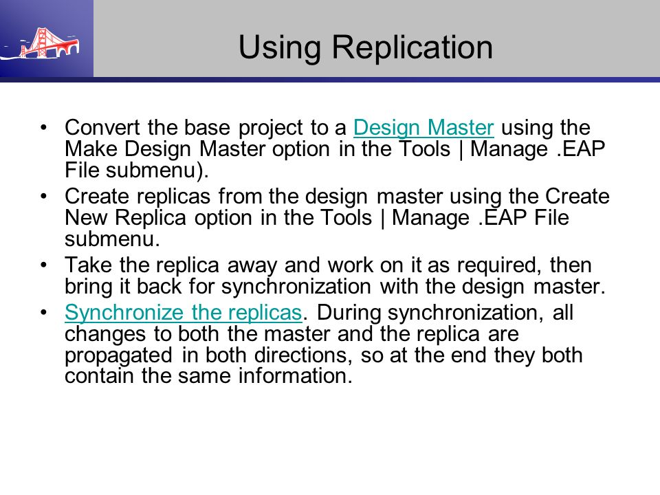 Using Replication Convert the base project to a Design Master using the Make Design Master option in the Tools | Manage.EAP File submenu).Design Maste