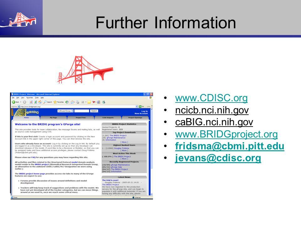 Further Information www.CDISC.org ncicb.nci.nih.gov caBIG.nci.nih.gov www.BRIDGproject.org fridsma@cbmi.pitt.edu jevans@cdisc.org