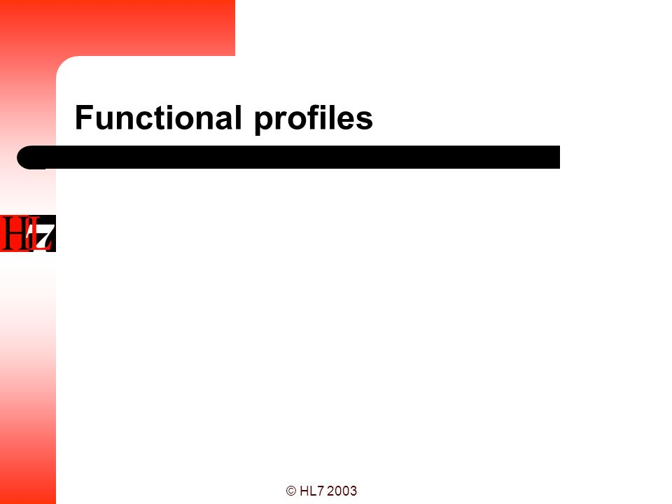 © HL7 2003 Functional profiles