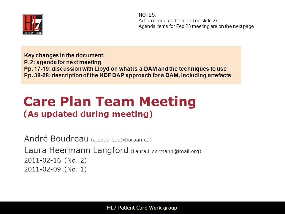 Care Plan Team Meeting (As updated during meeting) André Boudreau (a.boudreau@boroan.ca) Laura Heermann Langford (Laura.Heermann@imail.org) 2011-02-16