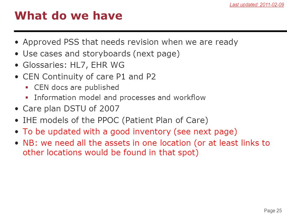 Page 25 What do we have Approved PSS that needs revision when we are ready Use cases and storyboards (next page) Glossaries: HL7, EHR WG CEN Continuit
