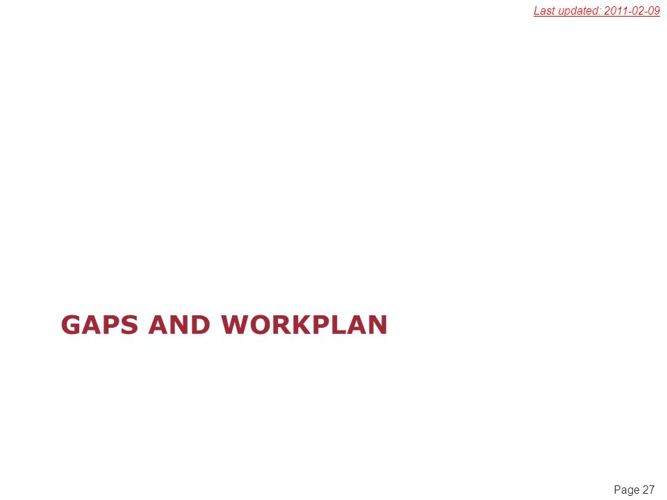 Page 27 GAPS AND WORKPLAN Last updated: 2011-02-09