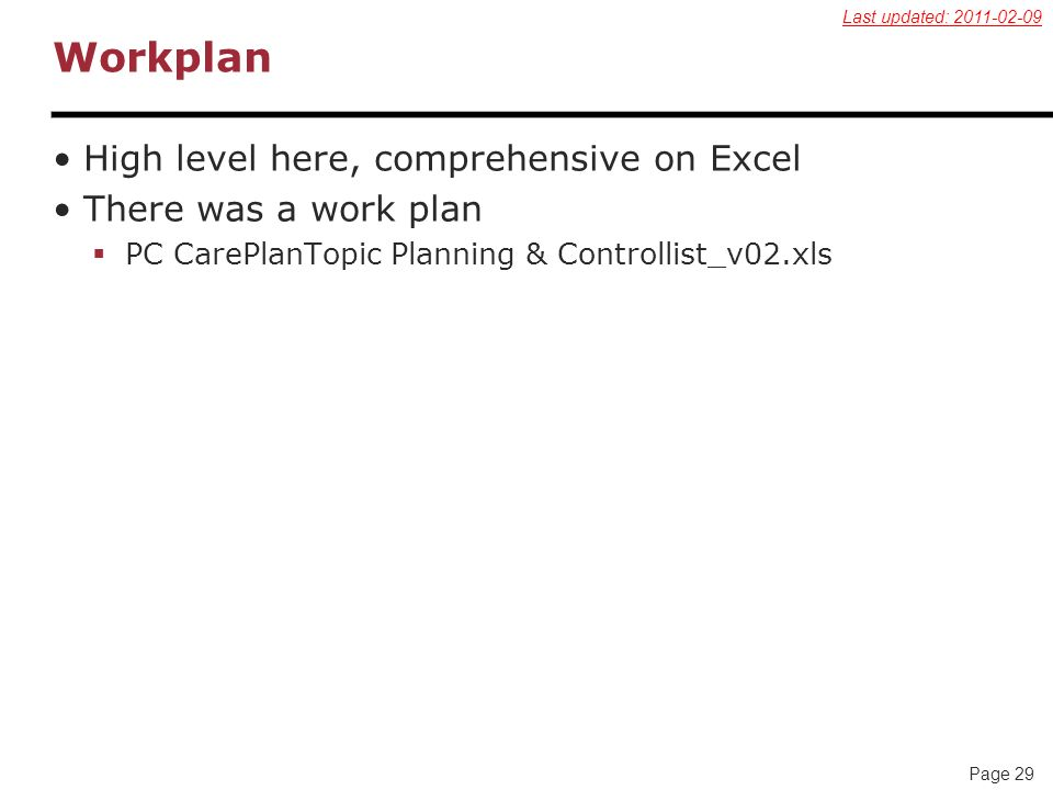 Page 29 Workplan High level here, comprehensive on Excel There was a work plan PC CarePlanTopic Planning & Controllist_v02.xls Last updated: 2011-02-0