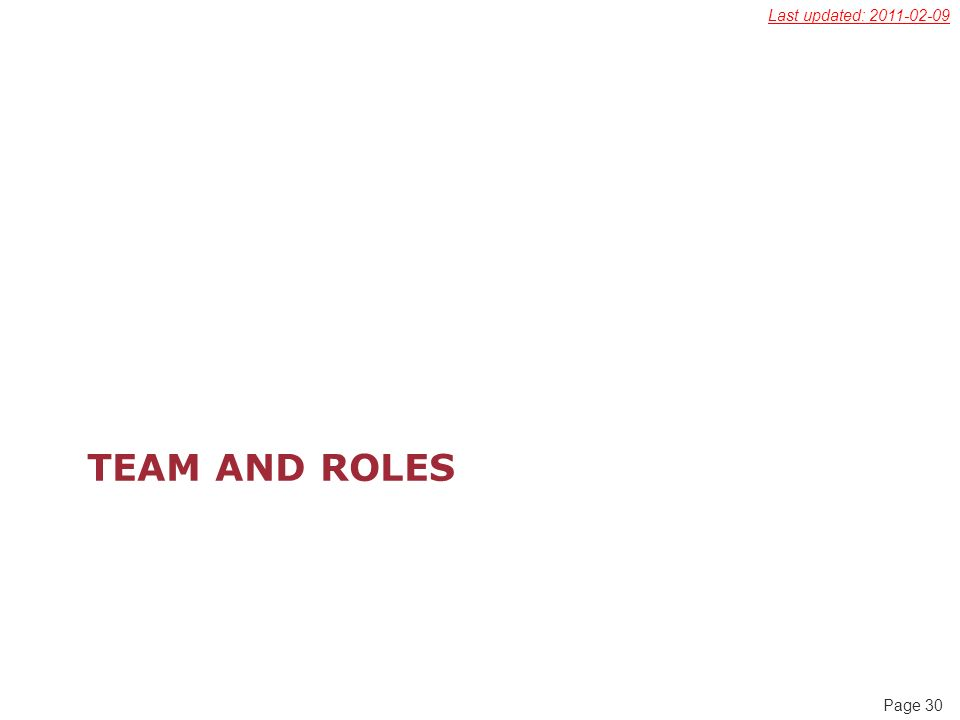 Page 30 TEAM AND ROLES Last updated: 2011-02-09