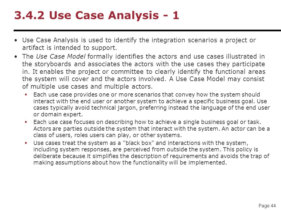 Page 44 3.4.2 Use Case Analysis - 1 Use Case Analysis is used to identify the integration scenarios a project or artifact is intended to support. The