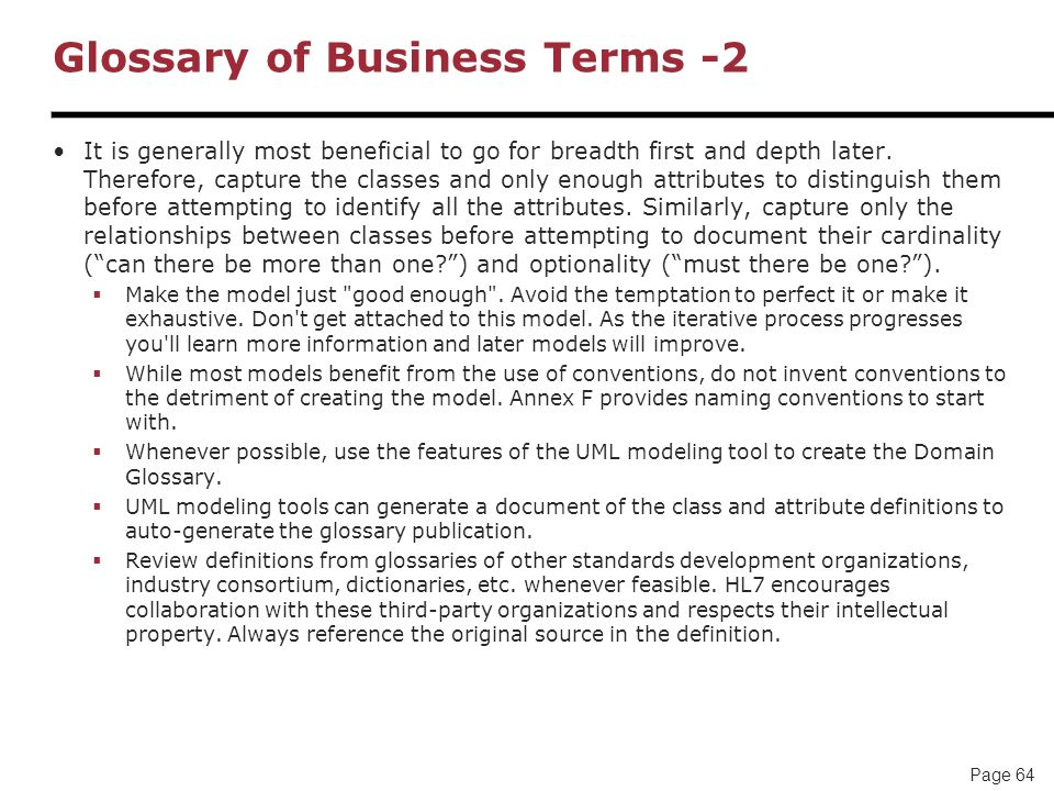 Page 64 Glossary of Business Terms -2 It is generally most beneficial to go for breadth first and depth later. Therefore, capture the classes and only