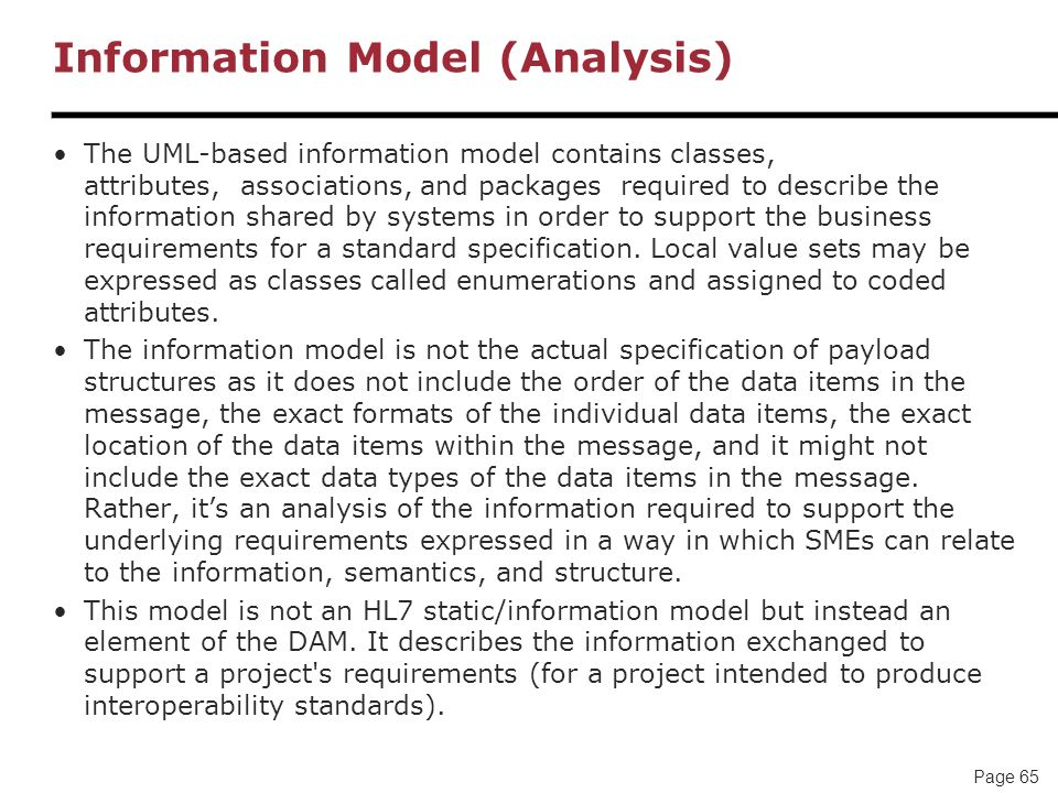 Page 65 Information Model (Analysis) The UML-based information model contains classes, attributes, associations, and packages required to describe the