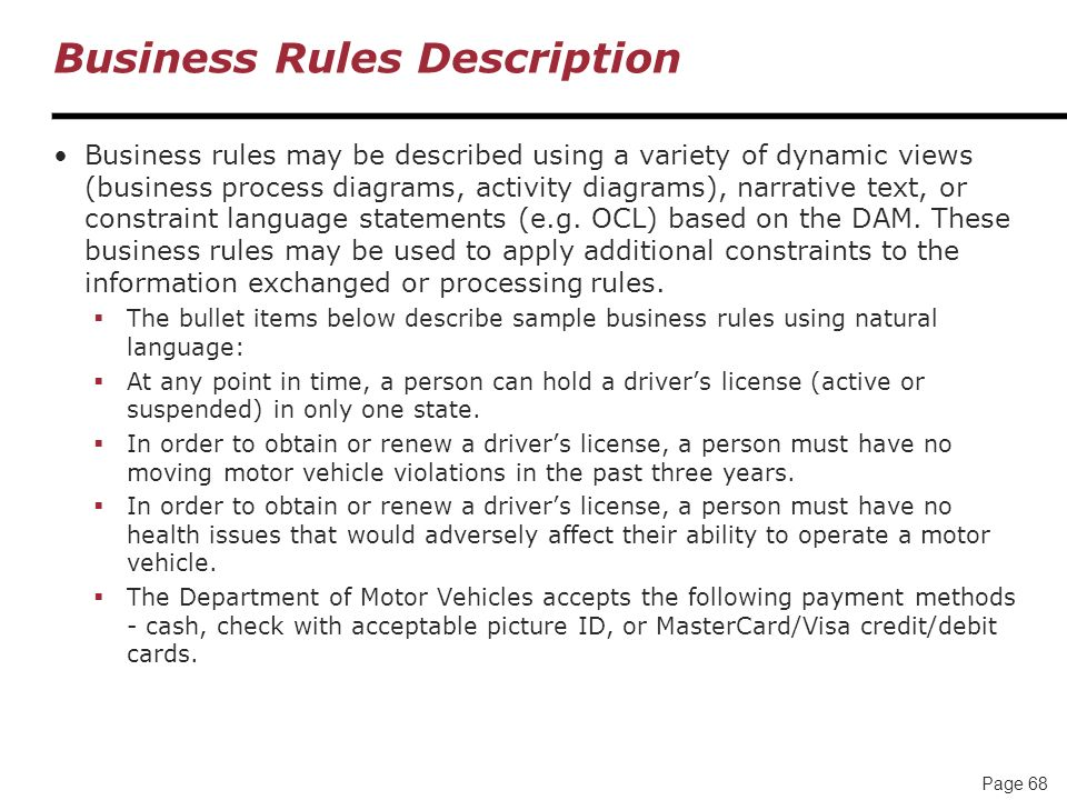 Page 68 Business Rules Description Business rules may be described using a variety of dynamic views (business process diagrams, activity diagrams), na