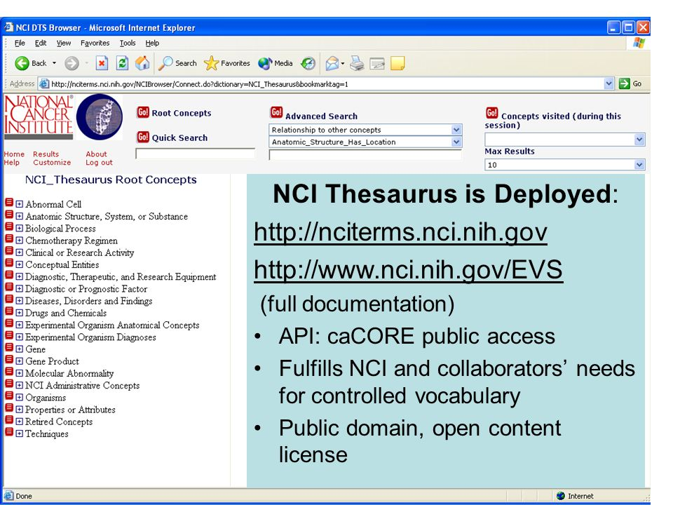 17 NCI Thesaurus is Deployed: http://nciterms.nci.nih.gov http://www.nci.nih.gov/EVS (full documentation) API: caCORE public access Fulfills NCI and c